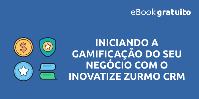 eBook Iniciando a Gamificação do seu Negócio com o Inovatize Zurmo CRM