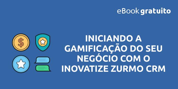 eBook Iniciando a Gamificação do seu Negócio com o Inovatize Zurmo CRM