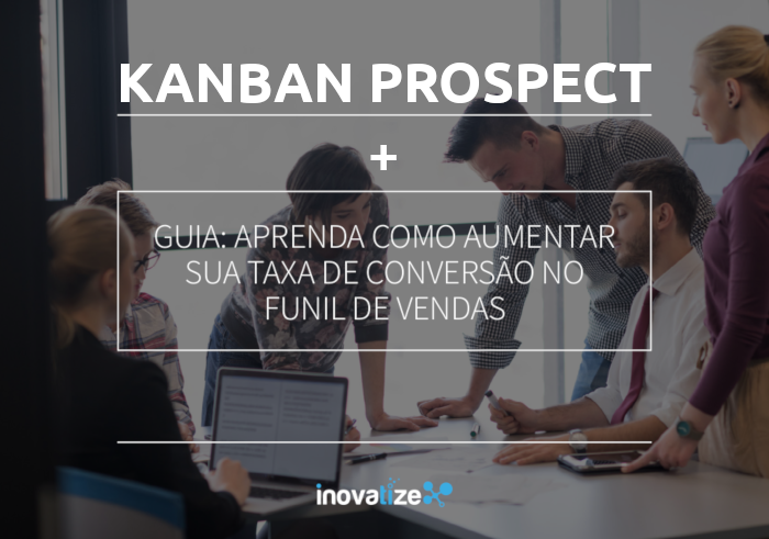Kanban Prospect + eBook Aprenda como aumentar taxa de conversão no funil de vendas